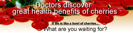 If life is like a bowl of cherries...What are you waiting for?